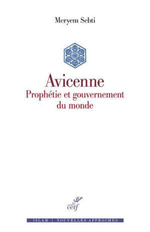 Avicenne : prophétie et gouvernement du monde