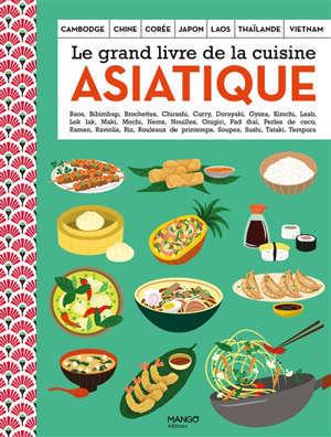 Le grand livre de la cuisine asiatique : Cambodge, Chine, Corée, Japon, Laos, Thaïlande, Vietnam