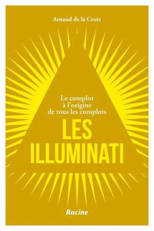 Les Illuminati : le complot à l'origine de tous les complots