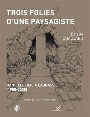 Trois folies d'une paysagiste : Danielle Dixe à Lagrasse, 1985-2008