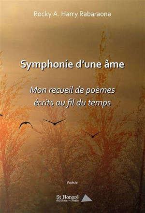 Symphonie d'une âme : mon recueil de poèmes écrits au fil du temps