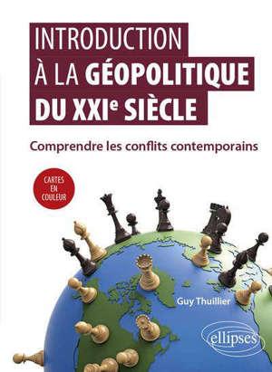 Introduction à la géopolitique du XXIe siècle : comprendre les conflits contemporains