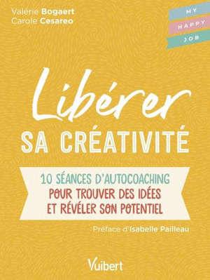 Libérer sa créativité : 10 séances d'autocoaching pour trouver des idées et révéler son potentiel