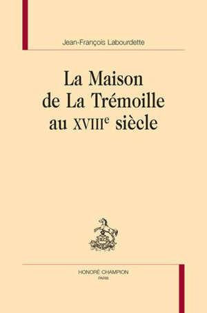 La maison de La Trémoille au XVIIIe siècle