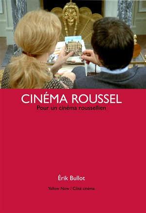 Cinéma Roussel : pour un cinéma roussellien