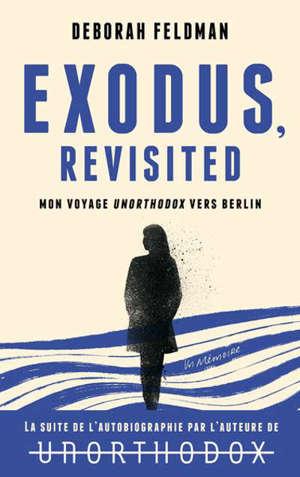 Exodus, revisited : mon voyage unorthodox vers Berlin
