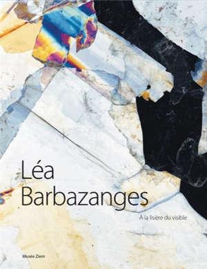 Léa Barbazanges : à la lisière du visible