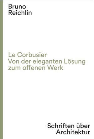 Le Corbusier. Von der eleganten LOsung zum offenen Werk /allemand