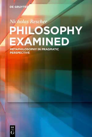 Philosophy Examined : Metaphilosophy in Pragmatic Perspective