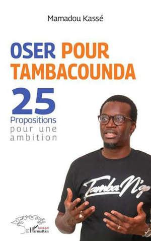 Oser pour Tambacounda : 25 propositions pour une ambition