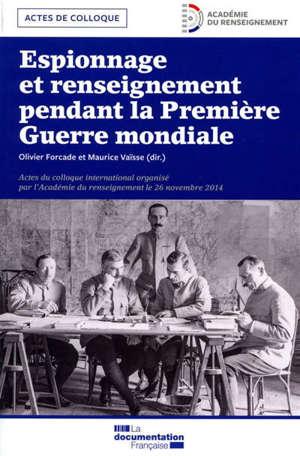 Espionnage et renseignement pendant la Première Guerre mondiale : actes du colloque international