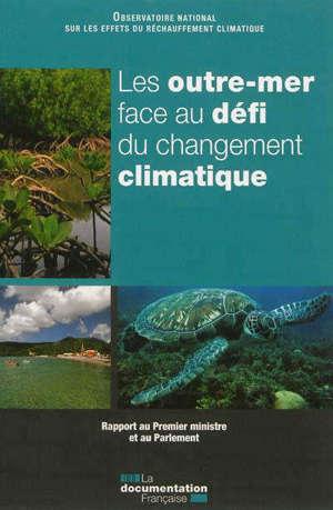 Les outre-mer face au défi du changement climatique : rapport au Premier ministre et au Parlement