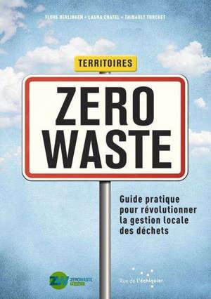 Territoires zero waste : guide pratique pour révolutionner la gestion locale des déchets