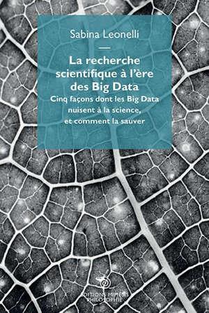 La recherche scientifique à l'ère des big data : cinq façons dont les big data nuisent à la science et comment la sauver