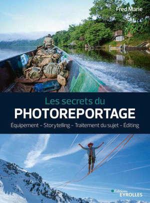 Les secrets du photoreportage : équipement, storytelling, traitement du sujet, editing