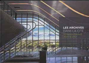 Les archives dans la cité : architecture d'archives 2004-2012