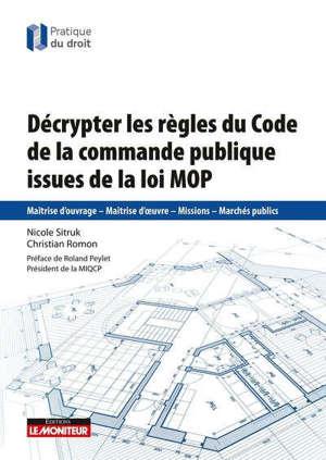 Décrypter les règles du Code de la commande publique issues de la loi MOP : maîtrise d'ouvrage, maîtrise d'oeuvre, missions, marchés publics