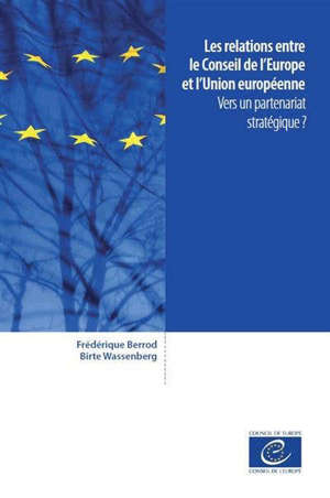 Les relations entre le Conseil de l'Europe et l'Union européenne : vers un partenariat stratégique ?