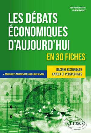 Les débats économiques d'aujourd'hui en 30 fiches : racines historiques, enjeux et perspectives