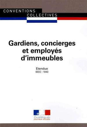 Gardiens, concierges et employés d'immeubles (IDCC 1043) : convention collective nationale du 11 décembre 1979 (étendue par arrêté du 15 avril 1981), mise à jour le 27 avril 2009 (étendue par arrêté du 24 décembre 2009)