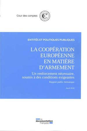 La coopération européenne en matière d'armement : un renforcement nécessaire, soumis à des conditions exigeantes : rapport public thématique, avril 2018