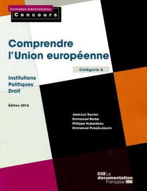 Comprendre l'Union européenne : institutions, politiques, droit : catégorie A