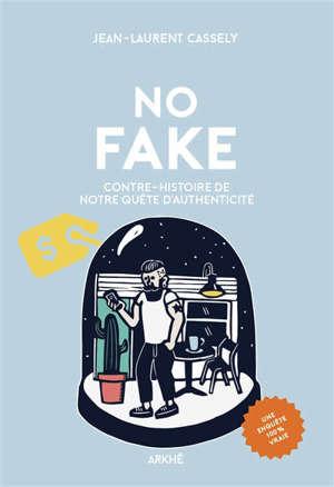 No fake : contre-histoire de notre quête d'authenticité
