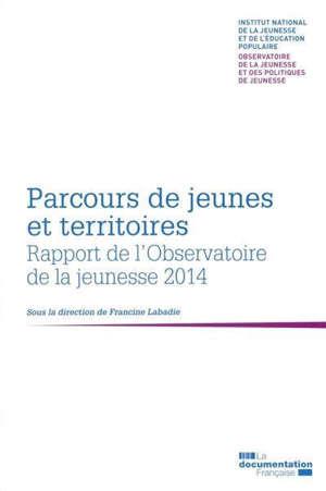 Parcours de jeunes et territoires : rapport de l'Observatoire de la jeunesse 2014