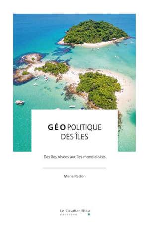 Géopolitique des îles : des îles rêvées aux îles mondialisées