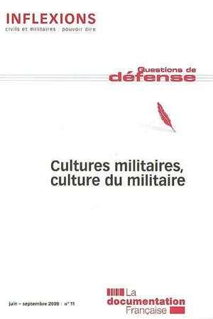 Inflexions. n° 11, Cultures militaires, culture du militaire