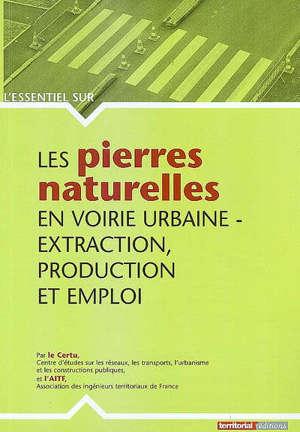 Les pierres naturelles en voirie urbaine : extraction, production et emploi