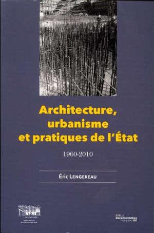 Architecture, urbanisme et pratiques de l'Etat : 1960-2010