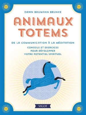 Animaux totems : de la communication à la méditation : conseils et exercices pour développer votre potentiel spirituel