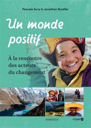 Un monde positif : à la rencontre des acteurs du changement