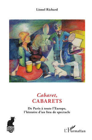 Cabaret, cabarets : de Paris à toute l'Europe, l'histoire d'un lieu de spectacle