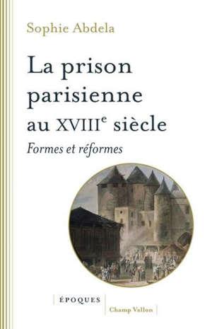 La prison parisienne au XVIIIe siècle : formes et réformes