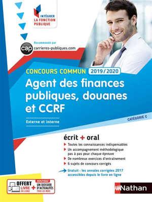 Agent des finances publiques, douanes et CCRF : concours commun 2019-2020, externe et interne, catégorie C : écrit + oral