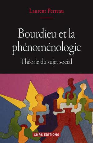 Bourdieu et la phénoménologie : théorie du sujet social