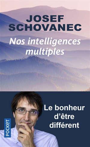 Nos intelligences multiples : le bonheur d'être différent
