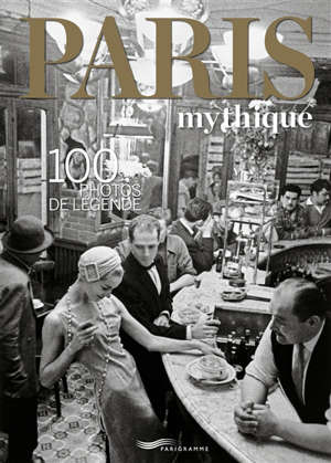 Paris mythique : 100 photos de légende