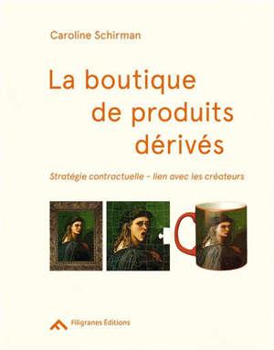 La boutique de produits dérivés : stratégie contractuelle, lien avec les créateurs