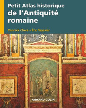 Petit atlas historique de l'Antiquité romaine : VIIIe s. av. J.-C.-VIIIe s. apr. J.-C.