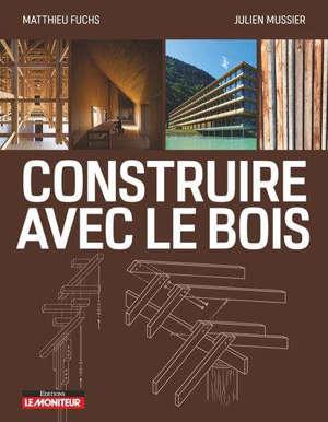 Construire en bois : matériau bois et ses dérivés, conception et mise en oeuvre, exemples de réalisations