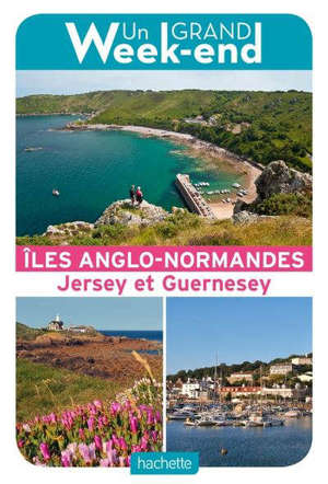 Iles anglo-normandes : Jersey et Guernesey : un grand week-end