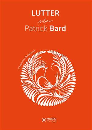 Lutter selon Patrick Bard