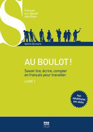 Au boulot ! : savoir lire, écrire, compter en français pour travailler. Volume 1