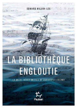 La bibliothèque engloutie : la quête idéale du fils de Christophe Colomb