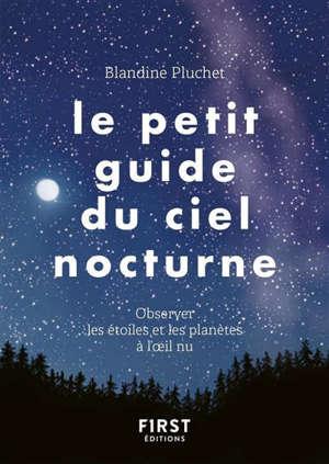 Le petit guide du ciel nocturne : observer les étoiles et les planètes à l'oeil nu
