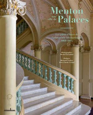 Menton, une ville de palaces : les palais d'hiver de l'aristocratie internationale, 1860-1914
