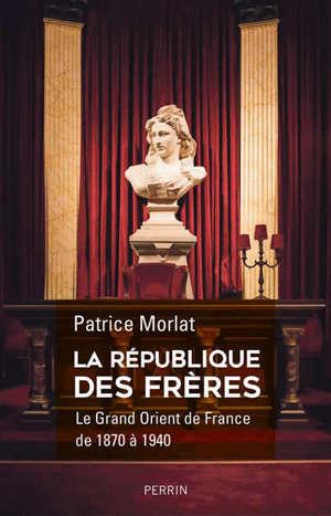 La république des frères : le Grand Orient de France de 1870 à 1940